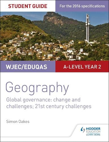 WJEC/Eduqas A-level Geography Student Guide 5: Global Governance: Change and challenges; 21st century challenges By Simon Oakes