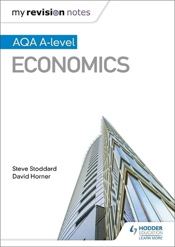 My Revision Notes: AQA A-level Economics By Steve Stoddard