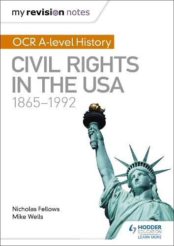 My Revision Notes: OCR A-level History: Civil Rights in the USA 1865-1992 By Mike Wells