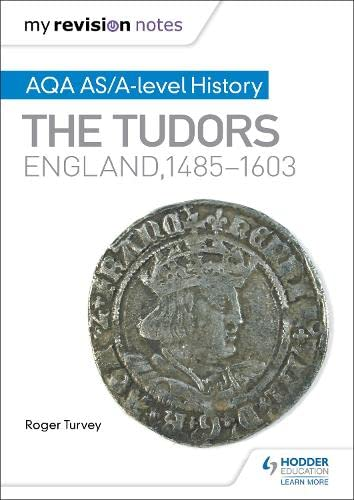 My Revision Notes: AQA AS/A-level History: The Tudors: England, 1485-1603 By Roger K. Turvey