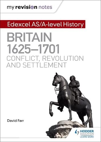 My Revision Notes: Edexcel AS/A-level History: Britain, 1625-1701: Conflict, revolution and settlement by David Farr