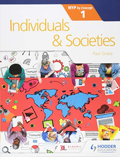 Individuals and Societies for the IB MYP 1 By Paul Grace