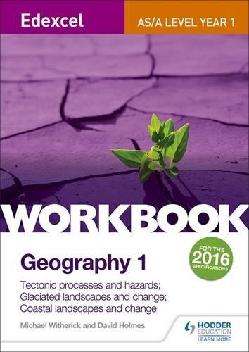 Edexcel AS/A-level Geography Workbook 1: Tectonic processes and hazards; Glaciated landscapes and change; Coastal landscapes and change By Michael Witherick