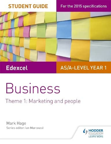 Edexcel AS/A-level Year 1 Business Student Guide: Theme 1: Marketing and people By Mark Hage
