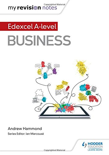 My Revision Notes: Edexcel A-level Business By Andrew Hammond