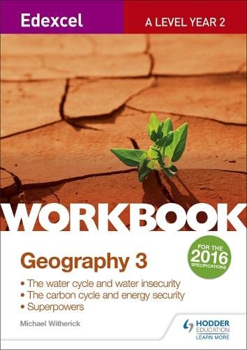Edexcel A Level Geography Workbook 3: Water cycle and water insecurity; Carbon cycle and energy security; Superpowers. (Edexcel a Level Workbooks) By Michael Witherick