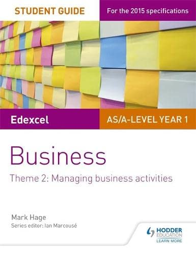 Edexcel AS/A-level Year 1 Business Student Guide: Theme 2: Managing business activities By Mark Hage