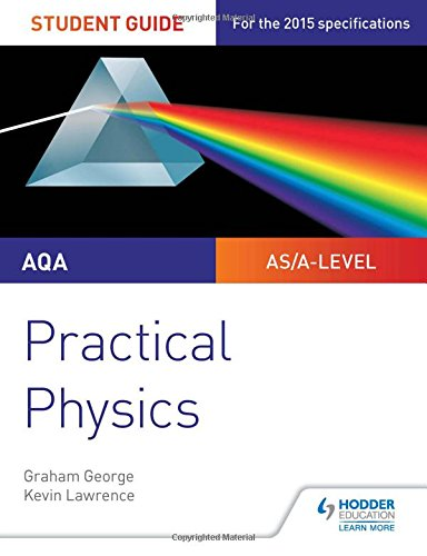 AQA A-level Physics Student Guide: Practical Physics By Graham George