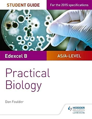 Edexcel A-level Biology Student Guide: Practical Biology (Edexcel As/A2 Biology) By Dan Foulder