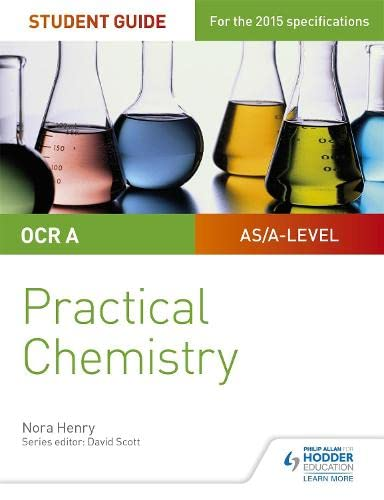 OCR A-level Chemistry Student Guide: Practical Chemistry By Nora Henry