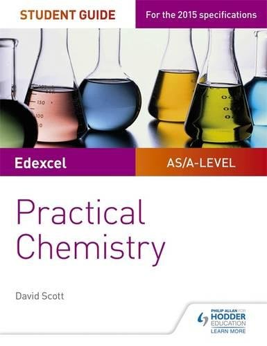 Edexcel A-level Chemistry Student Guide: Practical Chemistry By David Scott