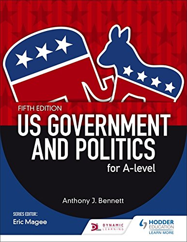 US Government and Politics for A-level Fifth Edition By Anthony J. Bennett