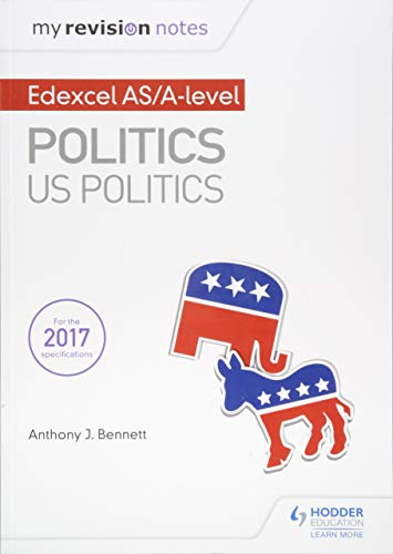 My Revision Notes:  Edexcel AS/A-level Politics: US Politics By Anthony J Bennett