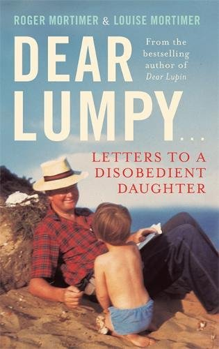 Dear Lumpy: Letters to a Disobedient Daughter by Louise Mortimer