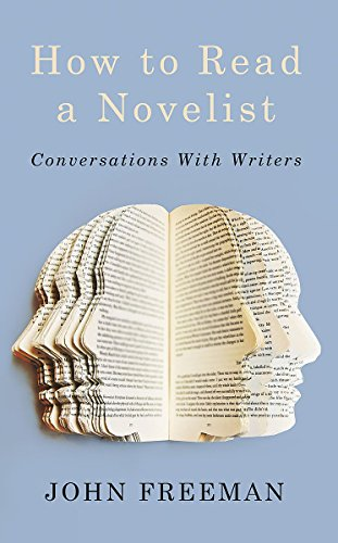 How To Read A Novelist: Conversations with Writers by John Freeman