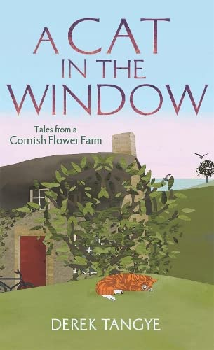 A Cat in the Window: Tales from a Cornish Flower Farm by Derek Tangye