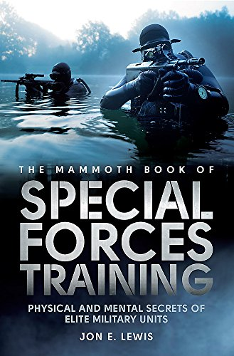 Mammoth Book Of Special Forces Training: Physical and Mental Secrets of Elite Military Units (Mammoth Books) By Jon E. Lewis