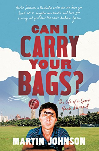 Can I Carry Your Bags?: The Life of a Sports Hack Abroad by Martin Johnson