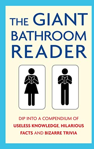 The Giant Bathroom Reader: Dip into a compendium of useless knowledge, hilarious facts and bizarre trivia by Karl Shaw