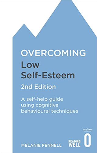 Overcoming Low Self-Esteem, 2nd Edition: A self-help guide using cognitive behavioural techniques by Melanie Fennell