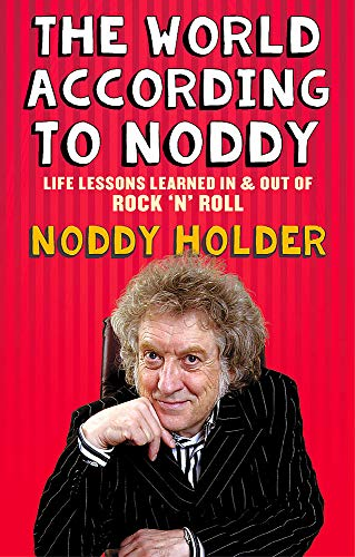 The World According to Noddy: Life Lessons Learned in and Out of Rock & Roll by Noddy Holder