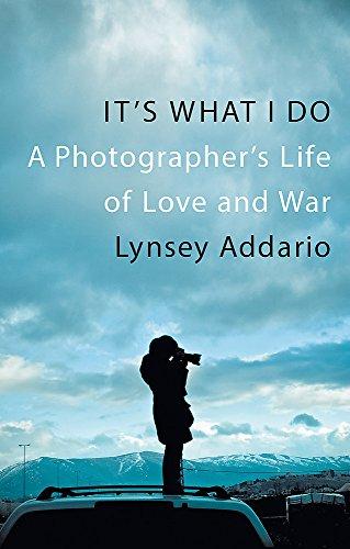 It's What I Do von Lynsey Addario