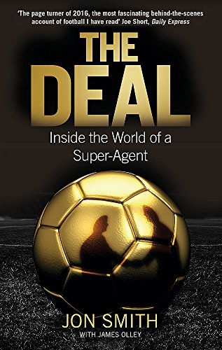 The Deal: Inside the World of a Super-Agent by Jon Smith