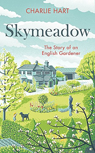 Skymeadow: Notes from an English Gardener by Charlie Hart