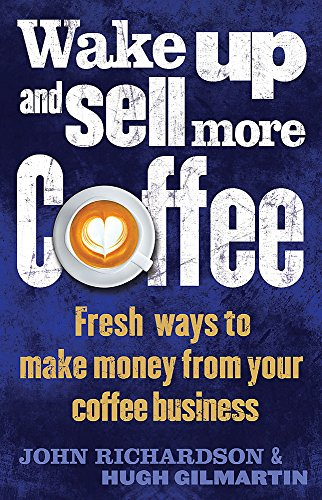 Wake Up and Sell More Coffee By John Richardson