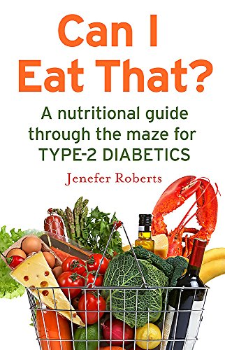 Can I Eat That?: A nutritional guide through the dietary maze for type 2 diabetics By Jenefer Roberts