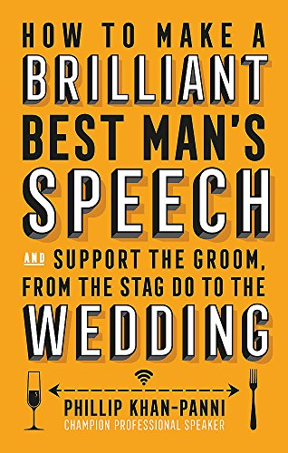How To Make a Brilliant Best Man's Speech: and support the groom, from the stag do to the wedding By Phillip Khan-Panni