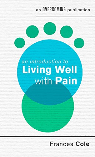 An Introduction to Living Well with Pain By Dr. Frances Cole