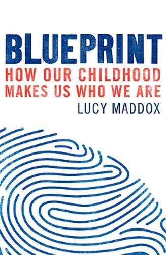 Blueprint: How our childhood makes us who we are By Lucy Maddox