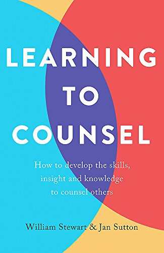 Learning To Counsel, 4th Edition: How to develop the skills, insight and knowledge to counsel others By Jan Sutton