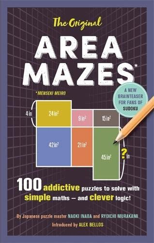 The Original Area Mazes: 100 addictive puzzles to solve with simple maths – and clever logic! By Naoki Inaba