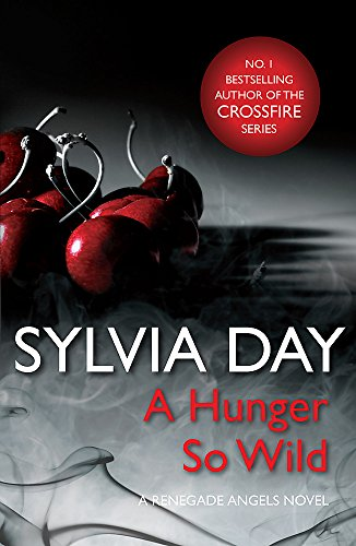 A Hunger So Wild (A Renegade Angels Novel) by Sylvia Day