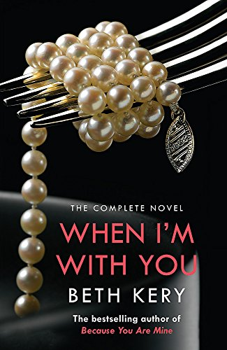 When I'm with You: The Complete Novel by Beth Kery