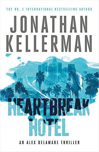 Heartbreak Hotel (Alex Delaware series, Book 32) By Jonathan Kellerman