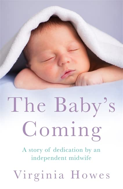 The Baby's Coming: A Story of Dedication by an Independent Midwife by Virginia Howes