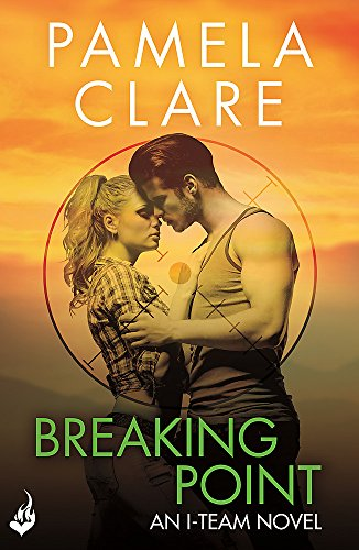 Breaking Point: I-Team 5 (A series of sexy, thrilling, unputdownable adventure) By Pamela Clare