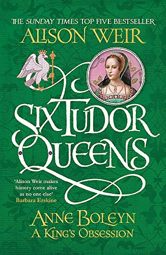 Six Tudor Queens: Anne Boleyn, A King's Obsession: Six Tudor Queens 2 By Alison Weir