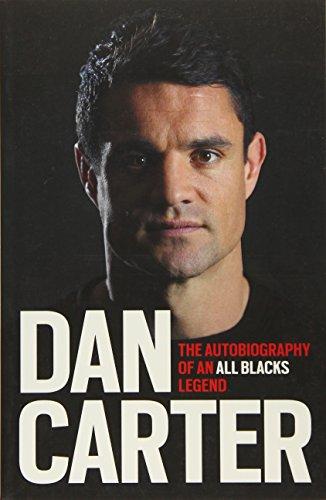 Dan Carter: The Autobiography of an All Blacks Legend By Dan Carter