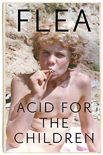 Acid For The Children - The autobiography of Flea, the Red Hot Chili Peppers legend von Flea