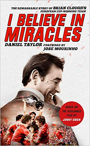 I Believe in Miracles: The Remarkable Story of Brian Clough's European Cup-Winning Team by Daniel Taylor