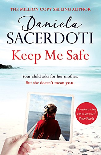 Keep Me Safe: Be swept away by this breathtaking love story with a heartbreaking twist By Daniela Sacerdoti