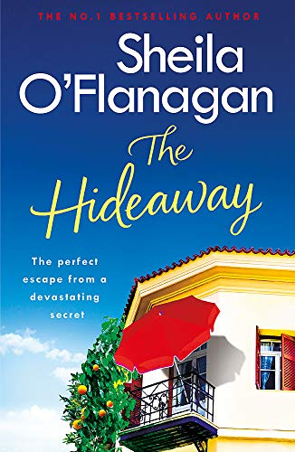 The Hideaway: An irresistible story of secrets, heartbreak and a surprising new beginning. A No. 1 bestseller By Sheila O'Flanagan