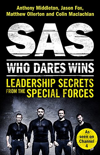 SAS: Who Dares Wins: Leadership Secrets from the Special Forces By Anthony Middleton