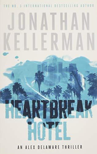 Heartbreak Hotel (Alex Delaware Series, Book 32): A twisting psychological thriller By Jonathan Kellerman