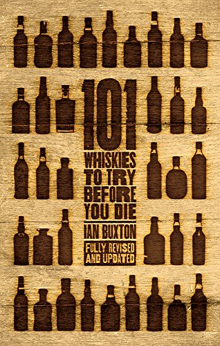 101 Whiskies to Try Before You Die (Revised & Updated): Third Edition By Ian Buxton