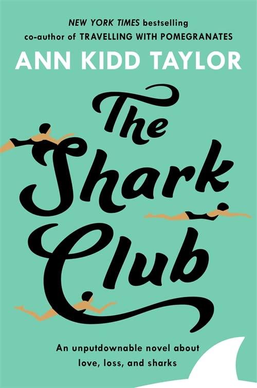 The Shark Club: The perfect romantic summer beach read By Ann Kidd Taylor